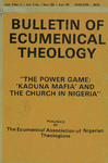 Bulletin of Ecumenical Theology -- The Power Game: Kaduna Mafia and the Church in Nigeria Volume 2 Number 2 - Volume 3 Number 1