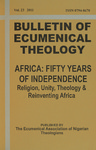 Bulletin of Ecumenical Theology -- Africa: Fifty Years of Independence: Religion, Unity, Theology & Reinventing Africa Volume 23