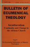 Bulletin of Ecumenical Theology -- Inculturation: Continuity and Change in the African Church Volume 8 Number 2