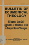 Bulletin of Ecumenical Theology -- All Have the Same God? Approaches to the Question of God in Emergent African Theologies Volume 21