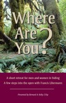 Where are you? A short retreat for men and women in hiding: A few steps into the open with Francis Libermann by Bernard Kelly