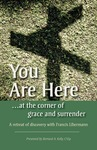 You are here…at the corner of grace and surrender: A retreat of discovery with Francis Libermann by Bernard Kelly